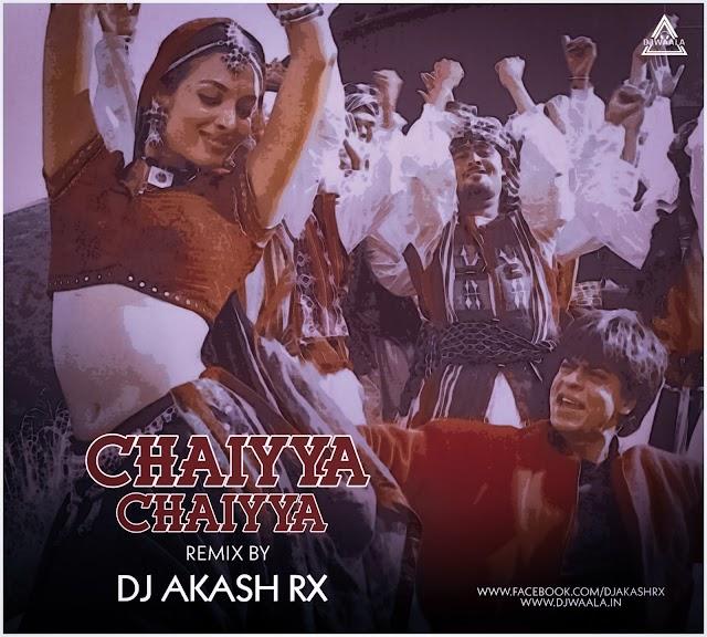 CHAIYYA CHAIYYA (REMIX) - DJ AKASH RX