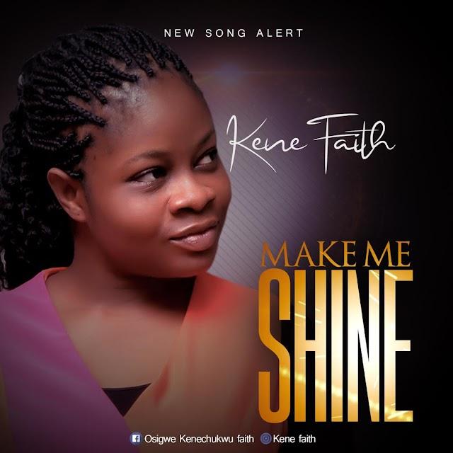 MUSIC + LYRICS: Kene Faith – Make me Shine