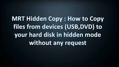 MRT Hidden Copy http://www.nkworld4u.in/ How to Copy files from USB to your hard disk in hidden mode without any request