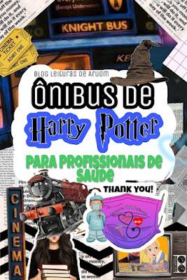 ÔNIBUS DE HARRY POTTER PARA PROFISSIONAIS DA SAÚDE