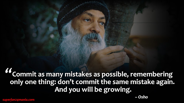"""Commit as many mistakes as possible, remembering only one thing: don't commit the same mistake again. And you will be growing."""
