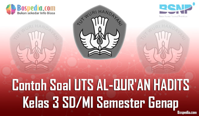 Kesempetan kali ini admin ingin mengembangkan soal Lengkap - Contoh Soal UTS AL-QUR'AN HADITS Kelas 3 SD/MI Semester Genap Terbaru