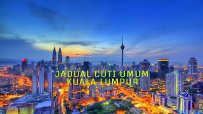 Jadual Cuti Umum Kuala Lumpur 2018 Hari Kelepasan Am