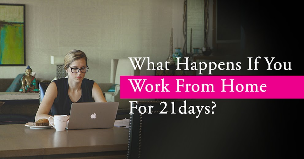 What happens if we work from home for 21 days?