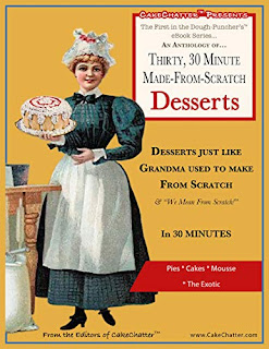 An Anthology of Thirty, 30 Minute Made-From-Scratch Desserts by Editors of Cake Chatter