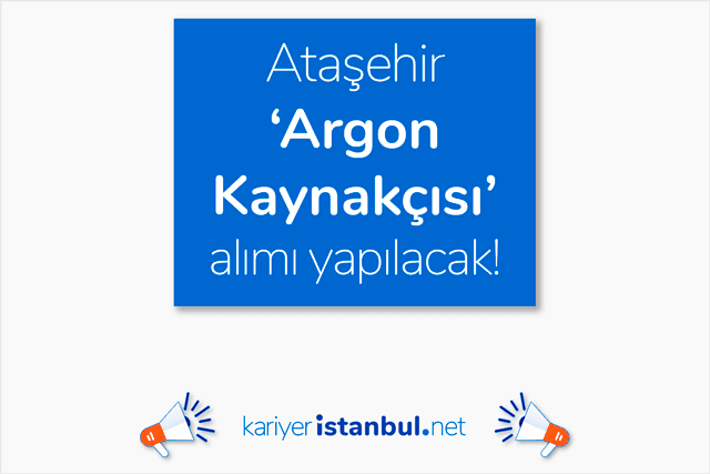 İstanbul Ataşehir'de argon kaynakçısı alımı yapılacak. İlana kimler başvurabilir? İstanbul kaynakçı iş ilanları kariyeristanbul.net'te!