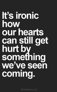beautiful Quotes About Family:  It's ironic how our hearts can still get hurt by something we've seen coming.