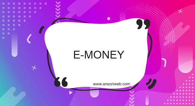 Pengertian E-Money Beserta Penjelasannya