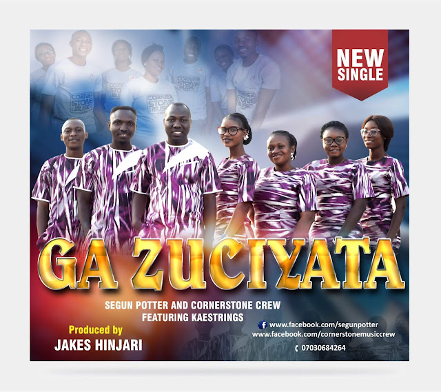 Segun Potter & Cornerstone Crew- Ga Zuciyata ft KaeStrings And Lyrics