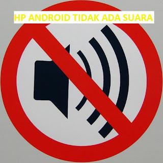 Cara Memperbaiki HP Android Tidak Ada Suara