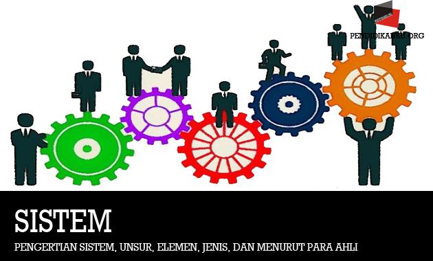Pengertian Sistem, Unsur, Elemen, Jenis, dan Menurut Para Ahli