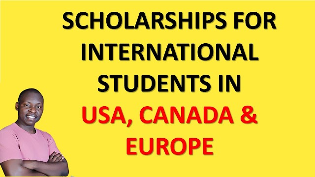SCHOLARSHIPS FOR INTERNATIONAL STUDENTS IN U.S.A, CANADA & EUROPE: WHAT TO PREPARE AND STEPS TO FOLLOW TO WIN SCHOLARSHIPS