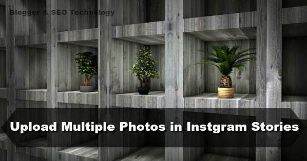 how to upload multiple photos or videos to instagram stories