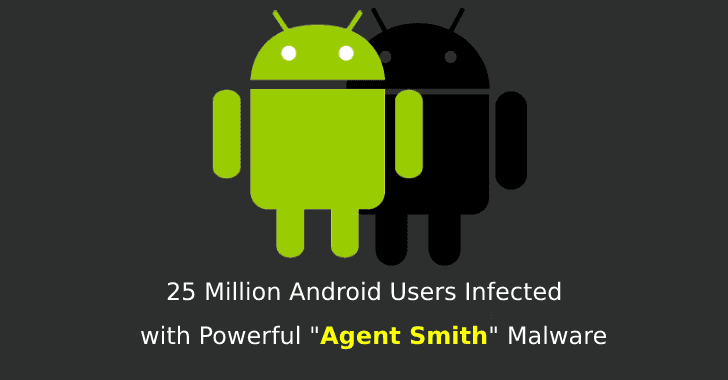 "25 Million Android Users Infected with Powerful ""Agent Smith"" Malware Through Exploiting Several Mobile Vulnerabilities"