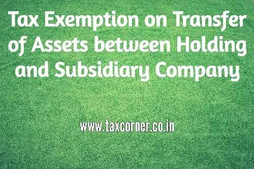 Tax Exemption on Transfer of Assets between Holding and Subsidiary Company