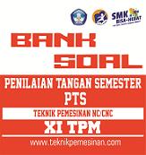 Soal dan Pembahasan Penilaian Tengah Semester (PTS)/UTS Teknik Pemesinan NC/CNC dan CAM Kelas XI