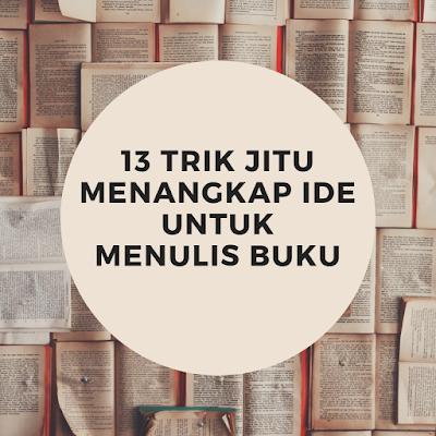 13 Trik Jitu Menangkap Ide untuk Menulis Buku