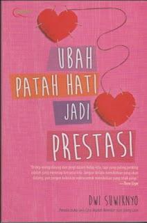 Me-manage Patah Hati Menjadi Prestasi merpakan resensi atas buku Ubah Patah Hati Jadi Prestasi karya Dwi Suwiknyo