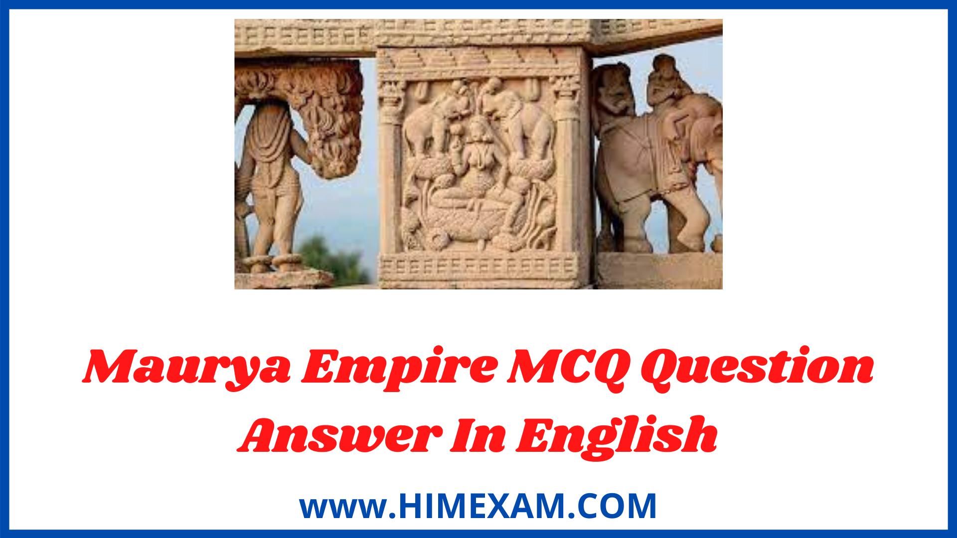 Maurya Empire MCQ Question Answer In English