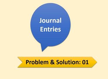Journal Entries | Problem & Solution-01
