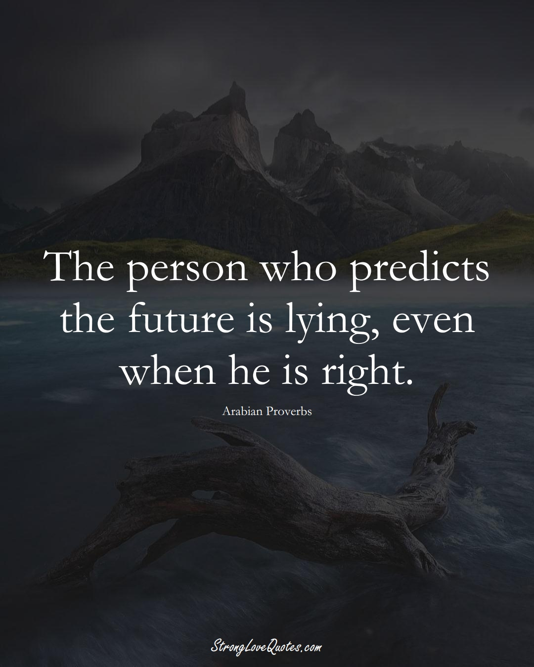 The person who predicts the future is lying, even when he is right. (Arabian Sayings);  #aVarietyofCulturesSayings