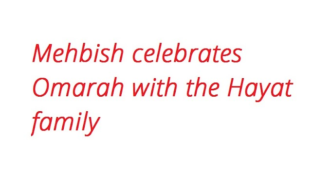Mehbish celebrates Omarah with the Hayat family