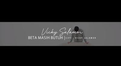Lirik Lagu Beta Masih Butuh - Vicky Salamor
