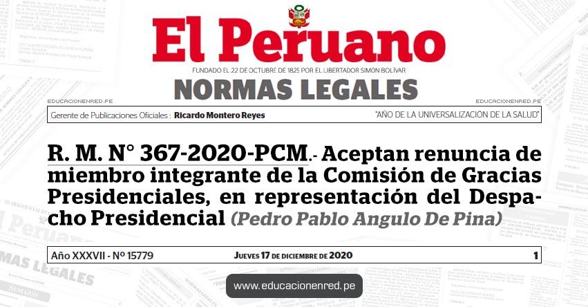 R. M. N° 367-2020-PCM.- Aceptan renuncia de miembro integrante de la Comisión de Gracias Presidenciales, en representación del Despacho Presidencial (Pedro Pablo Angulo De Pina)