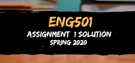 ENG501 Assignment 1 Solution Spring2020