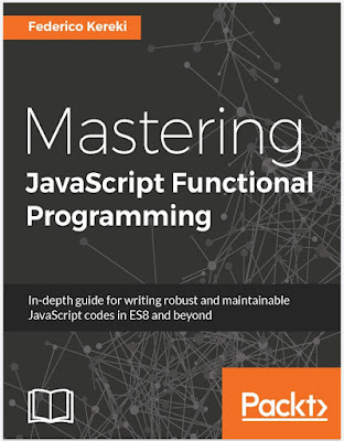 Mastering JavaScript functional programming : in-depth guide for writing robust and maintainable JavaScript code in ES8 and beyond