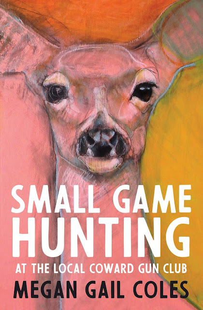 MEGAN GAIL COLES' SMALL GAME HUNTING AT THE LOCAL COWARD GUN CLUB