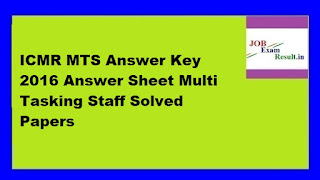 ICMR MTS Answer Key 2016 Answer Sheet Multi Tasking Staff Solved Papers