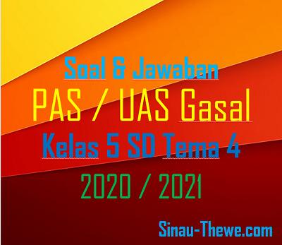 Soal Jawaban Pas Kelas 5 Sd Tema 4 Semester Gasal Kurikulum 2013 Tahun 2020 2021 Sinau Thewe Com