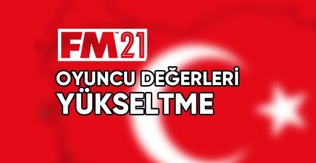 fm 2021 türkiye oyuncu değeri yükseltme