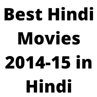 Best Hindi Movies 2014-15 in Hindi