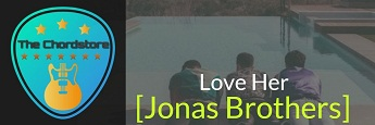 LOVE HER Guitar Chords by | Jonas Brothers (Happiness Begins)