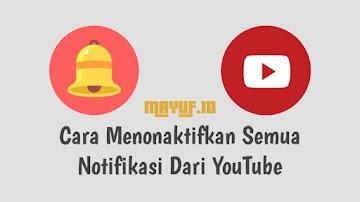 Cara Menonaktifkan Semua Notifikasi Dari YouTube Terbaru