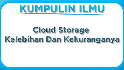Kelebihan dan Kekurangan Cloud Storage