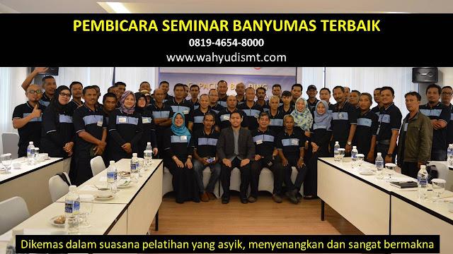 PEMBICARA SEMINAR BANYUMAS TERBAIK, PELATIHAN SDM BANYUMAS, TRAINING SDM BANYUMAS TERBAIK, TRAINING PUBLIC SPEAKING BANYUMAS, TRAINING LEADERSHIP BANYUMAS, PELATIHAN LEADERSHIP BANYUMAS TERBAIK, MOTIVATOR BANYUMAS TERBAIK