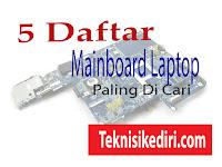 Daftar 5 Motherboard Laptop Yang Paling Dicari Teknisi Laptop