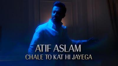 Chale To Kat Hi Jayega Song By Atif Aslam