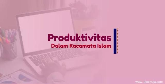 https://www.abusyuja.com/2021/02/konsep-produktivitas-dalam-islam.html