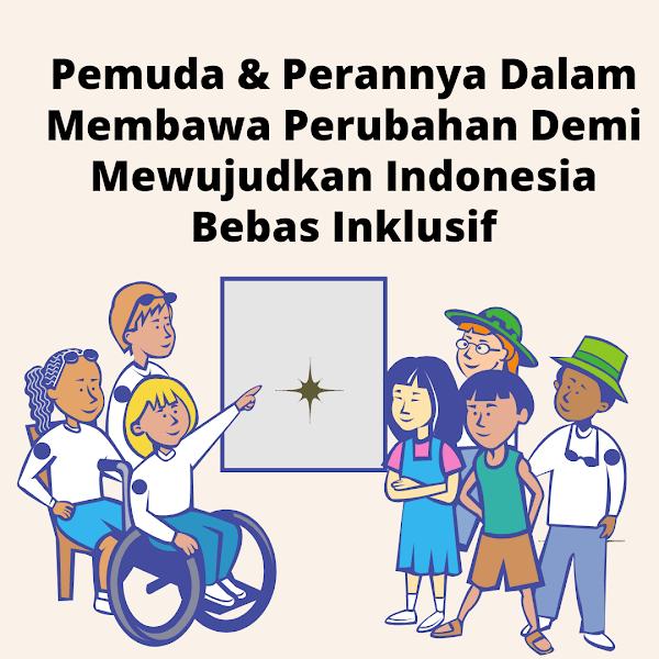 Pemuda dan Perannya Membawa Perubahan Demi Mewujudkan Indonesia Inklusif