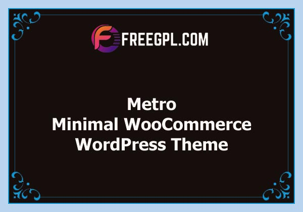 Metro - Minimal WooCommerce WordPress Theme Nulled Download Free