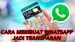 Cara Membuat WhatsApp Transparan di Android