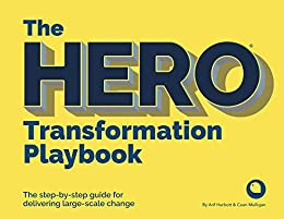 The HERO Transformation Playbook: The step-by-step guide for delivering large-scale change by Arif Harbott