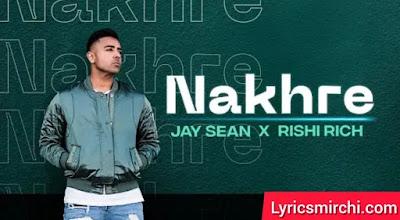 Nakhre नखरे Song Lyrics | Jay Sean & Kiranee