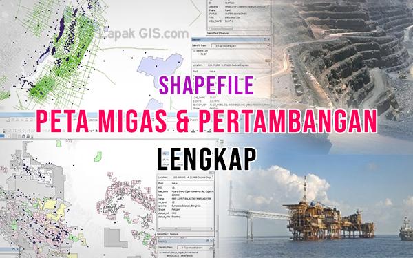 Data Shapefile Peta Migas dan Pertambangan Lengkap