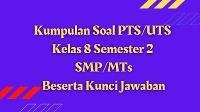 Download Kumpulan Soal PTS/UTS Kelas 8 Semester 2 SMP/MTs Beserta Kunci Jawaban