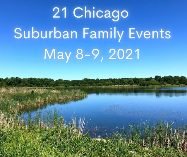 21 Chicago Suburban Family Fun Events May 8-9, 2021